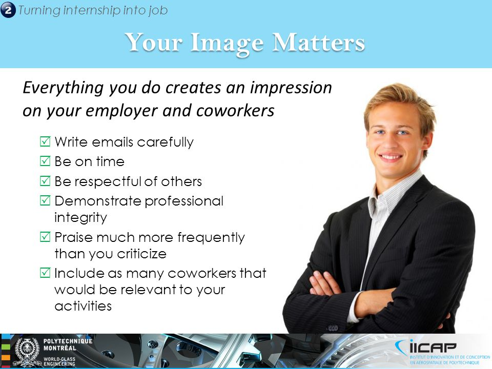 Your Image Matters Everything you do creates an impression on your employer and coworkers. Write  s carefully.