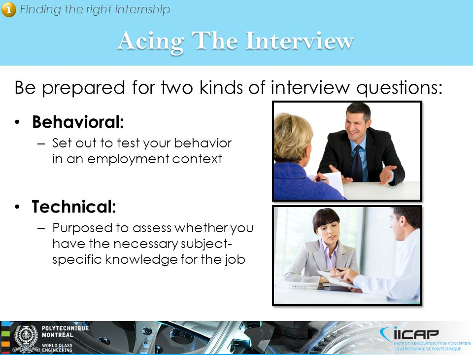 Acing The Interview Be prepared for two kinds of interview questions: