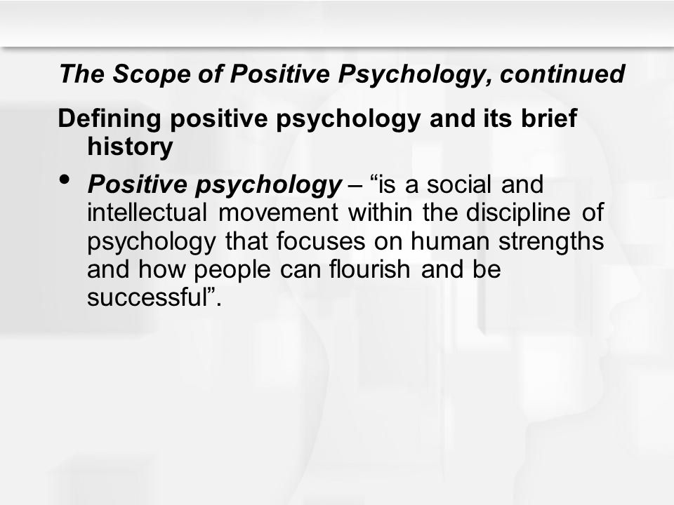 The Scope of Positive Psychology, continued