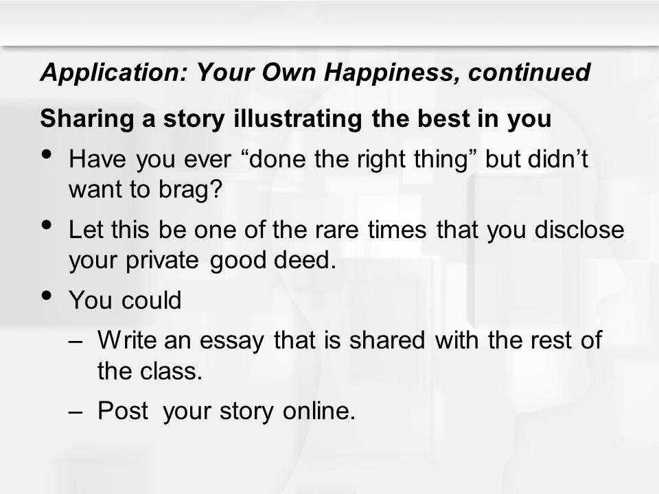 Application: Your Own Happiness, continued