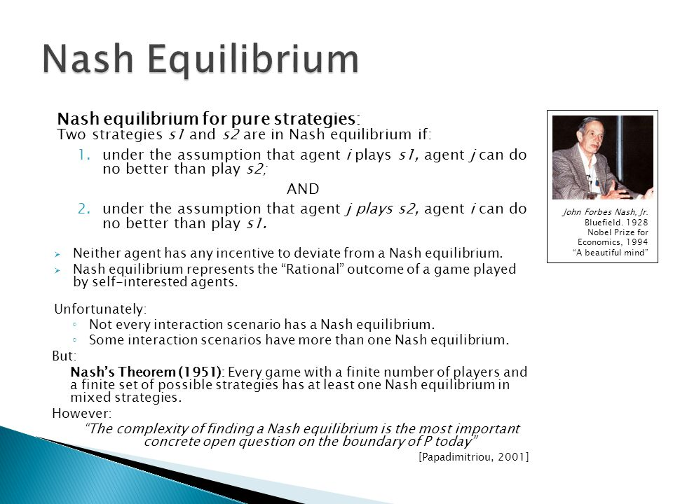 Nash Equilibrium Nash equilibrium for pure strategies: Two strategies s1 and s2 are in Nash equilibrium if: