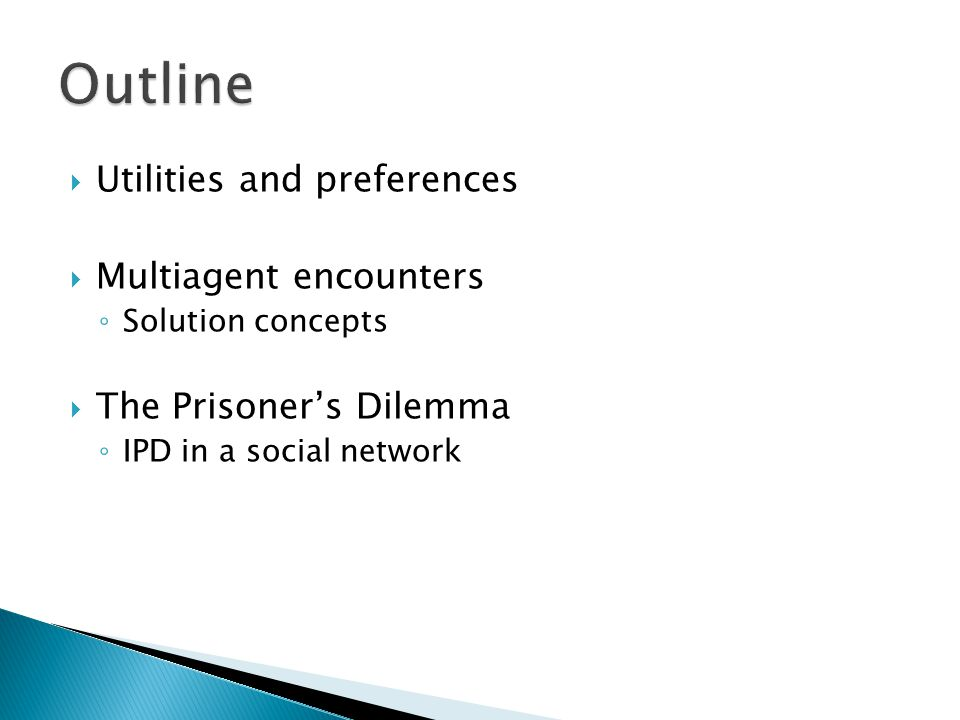Outline Utilities and preferences Multiagent encounters