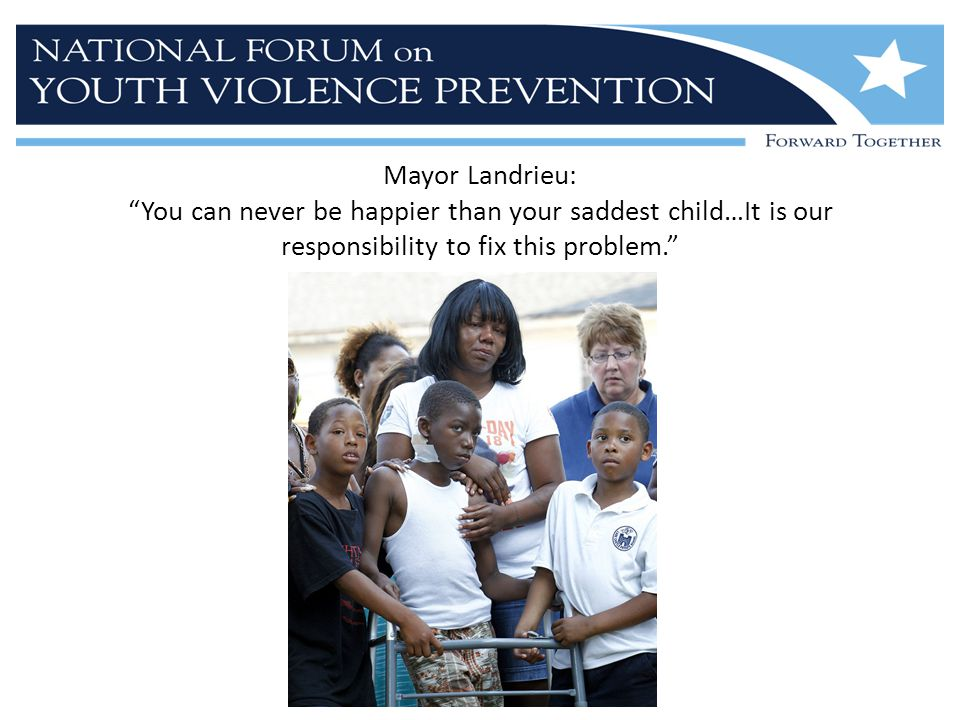 Mayor Landrieu: You can never be happier than your saddest child…It is our responsibility to fix this problem.