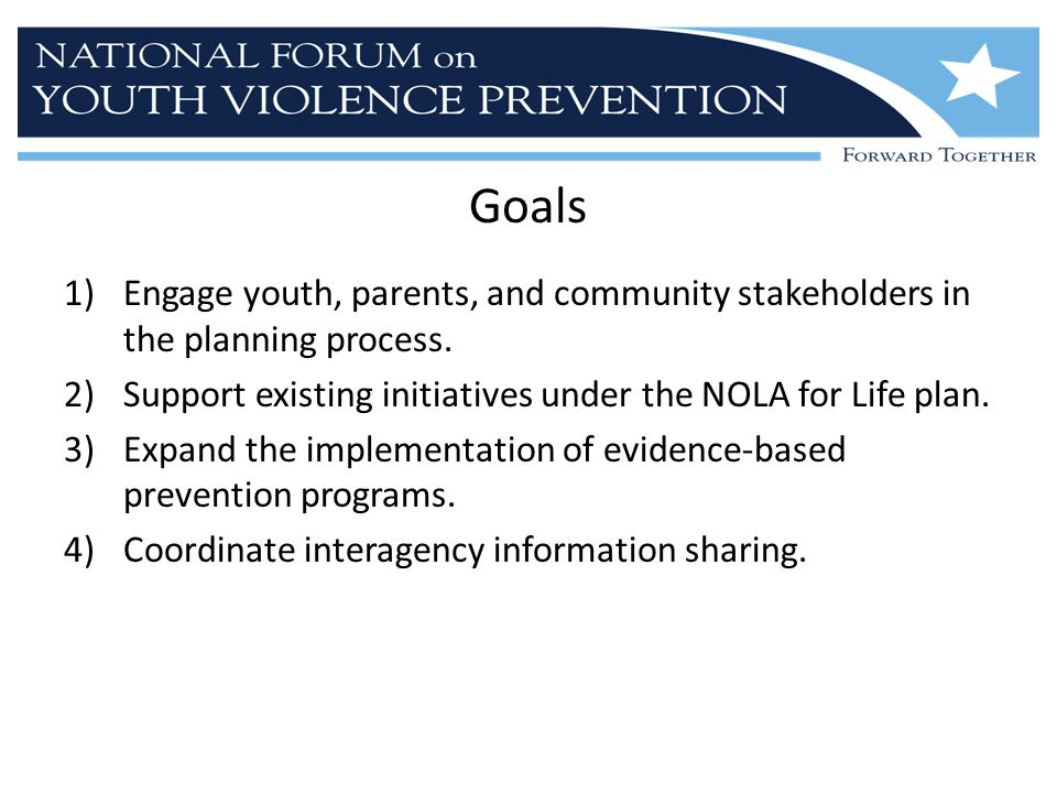 Goals Engage youth, parents, and community stakeholders in the planning process. Support existing initiatives under the NOLA for Life plan.
