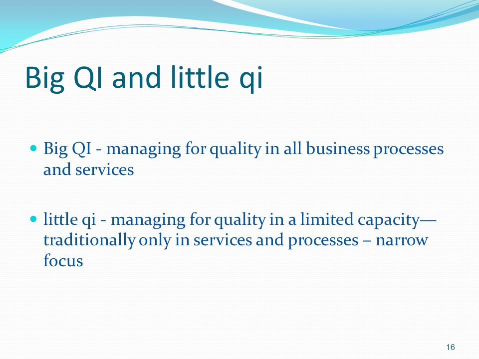 Big QI and little qi Big QI - managing for quality in all business processes and services.