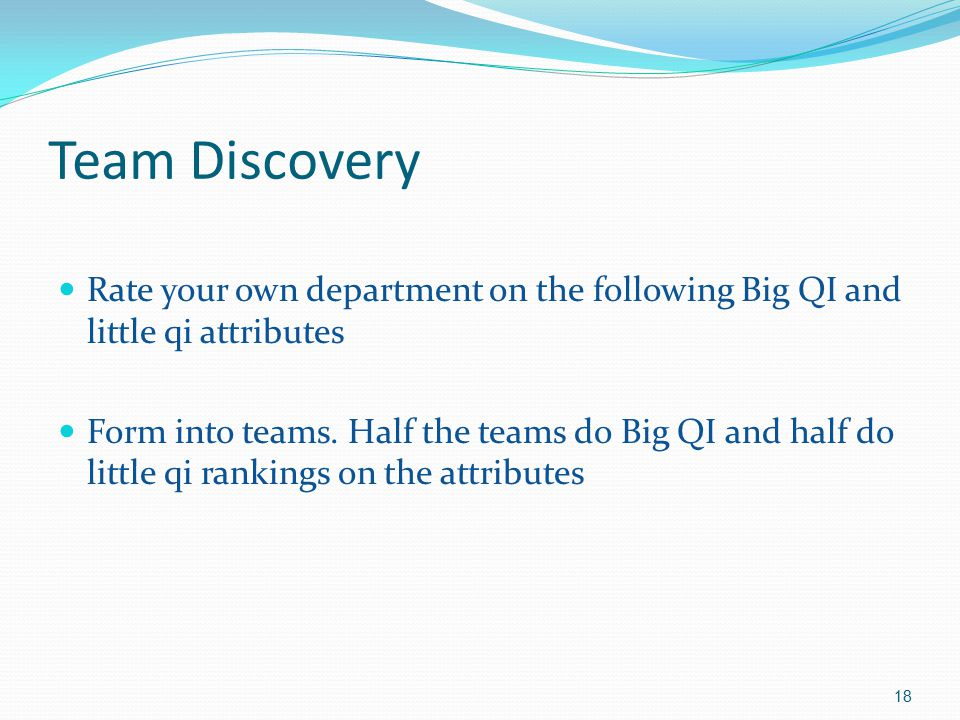 Team Discovery Rate your own department on the following Big QI and little qi attributes.