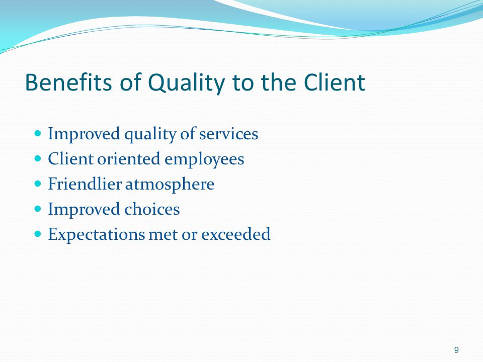 Benefits of Quality to the Client