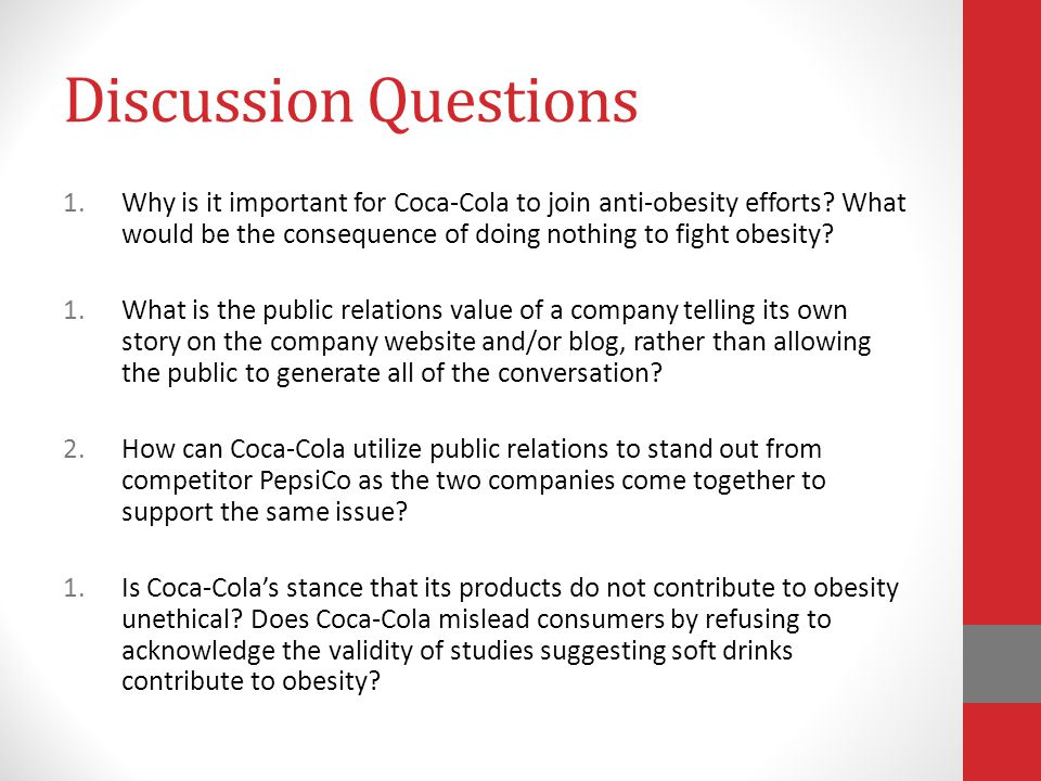 Discussion Questions Why is it important for Coca-Cola to join anti-obesity efforts What would be the consequence of doing nothing to fight obesity