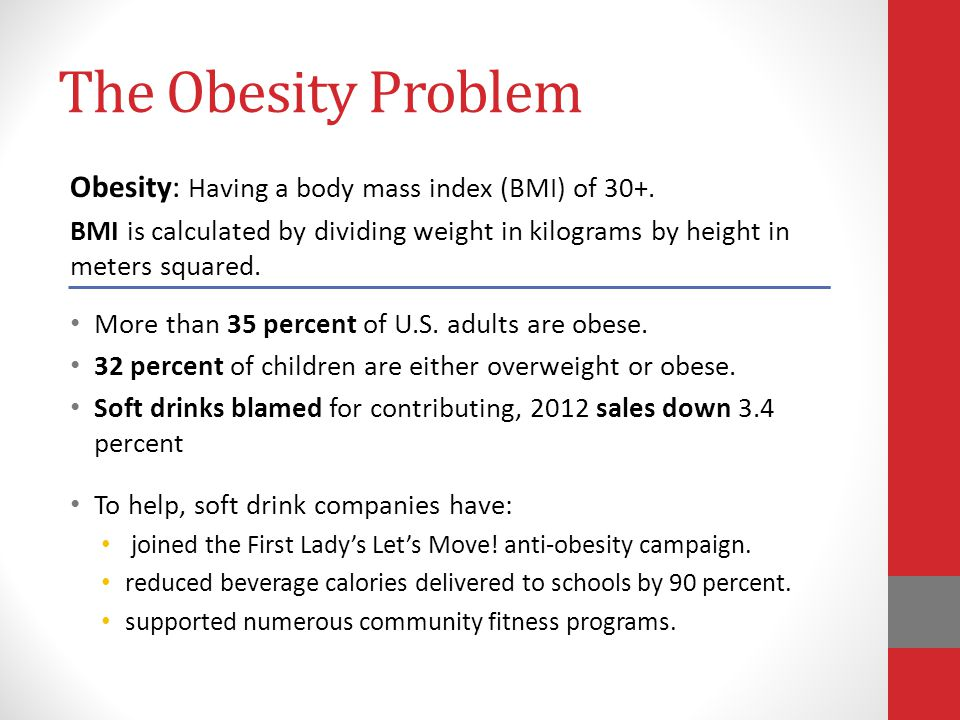 The Obesity Problem Obesity: Having a body mass index (BMI) of 30+.