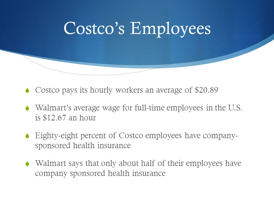 Costco's Employees Costco pays its hourly workers an average of $20.89