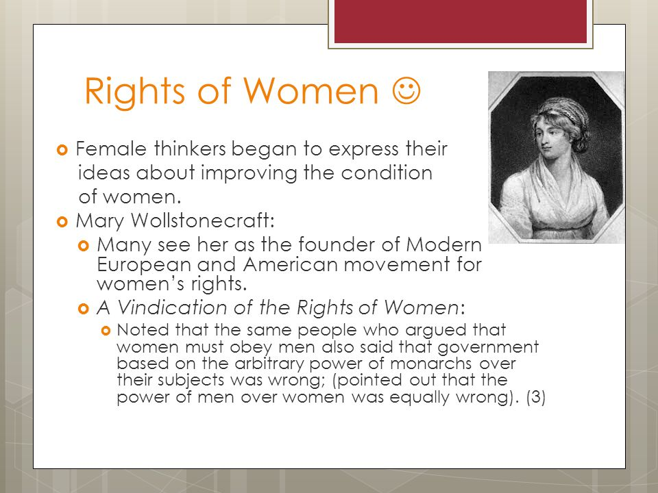 Rights of Women  Female thinkers began to express their