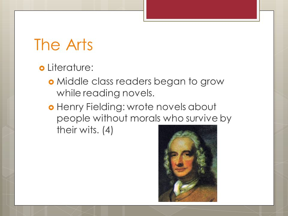 The Arts Literature: Middle class readers began to grow while reading novels.