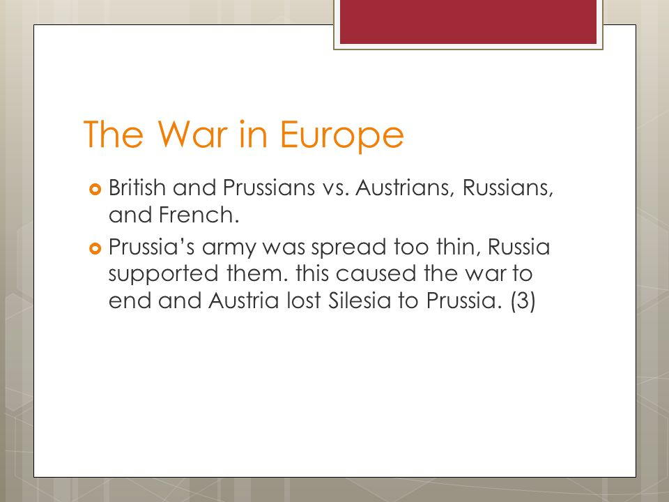 The War in Europe British and Prussians vs. Austrians, Russians, and French.