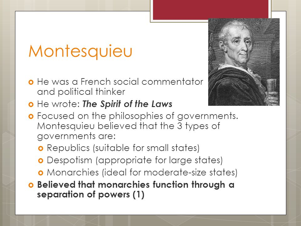 Montesquieu He was a French social commentator and political thinker