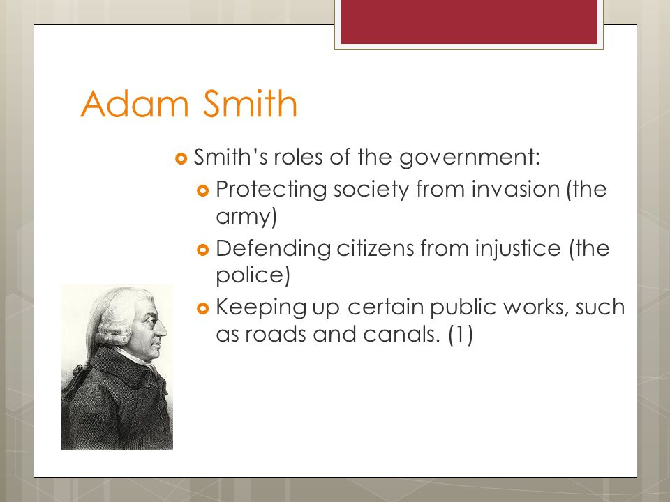 Adam Smith Smith's roles of the government:
