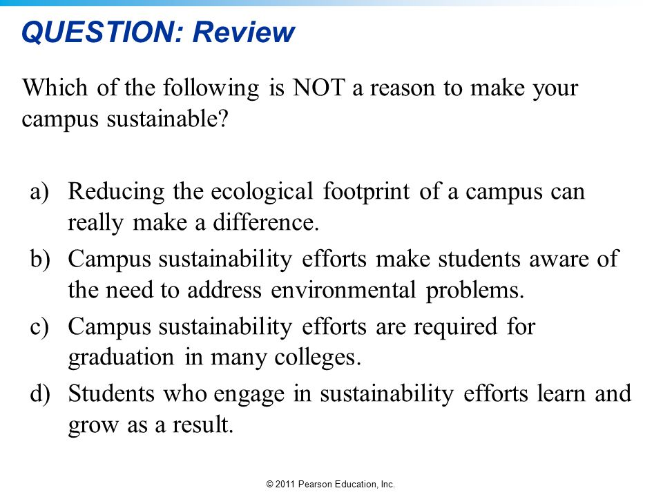 QUESTION: Review Which of the following is NOT a reason to make your campus sustainable