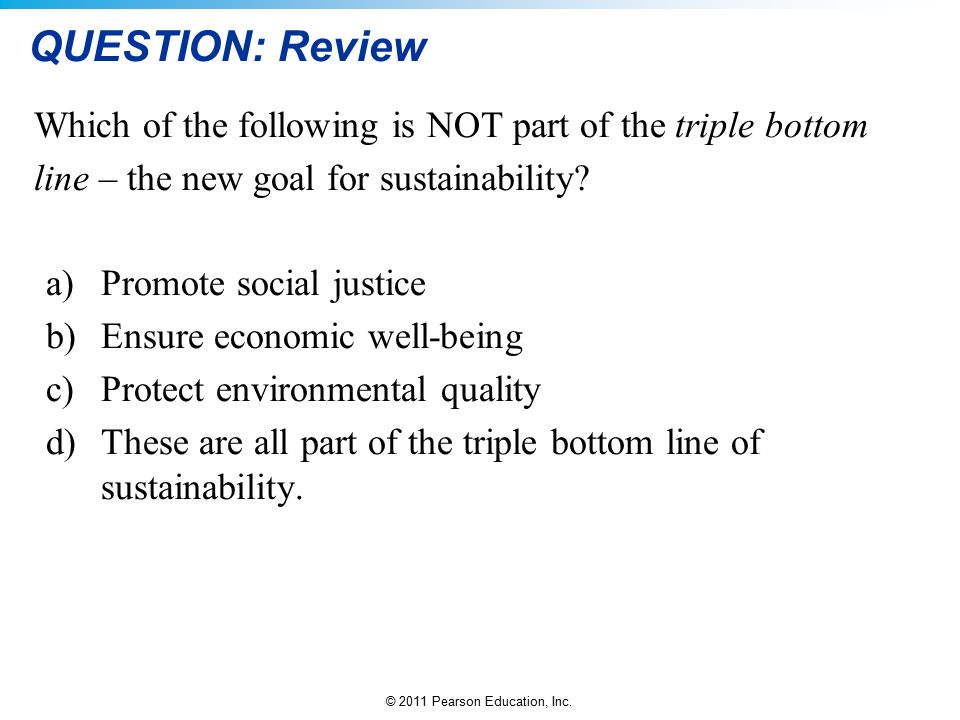 QUESTION: Review Which of the following is NOT part of the triple bottom. line – the new goal for sustainability