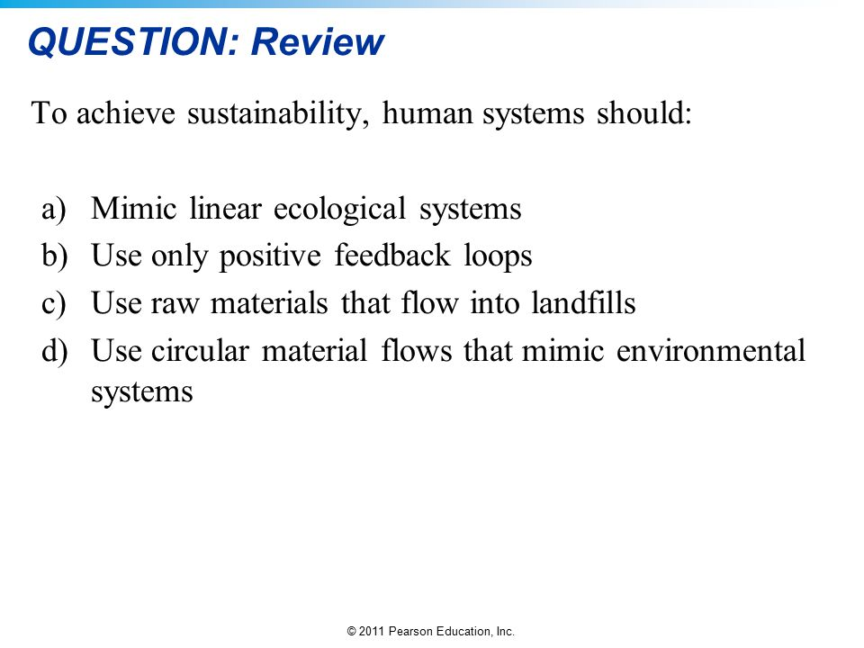 QUESTION: Review To achieve sustainability, human systems should:
