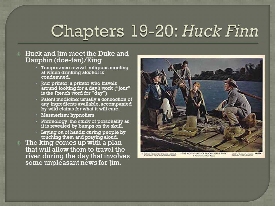 Chapters 19-20: Huck Finn Huck and Jim meet the Duke and Dauphin (doe-fan)/King.