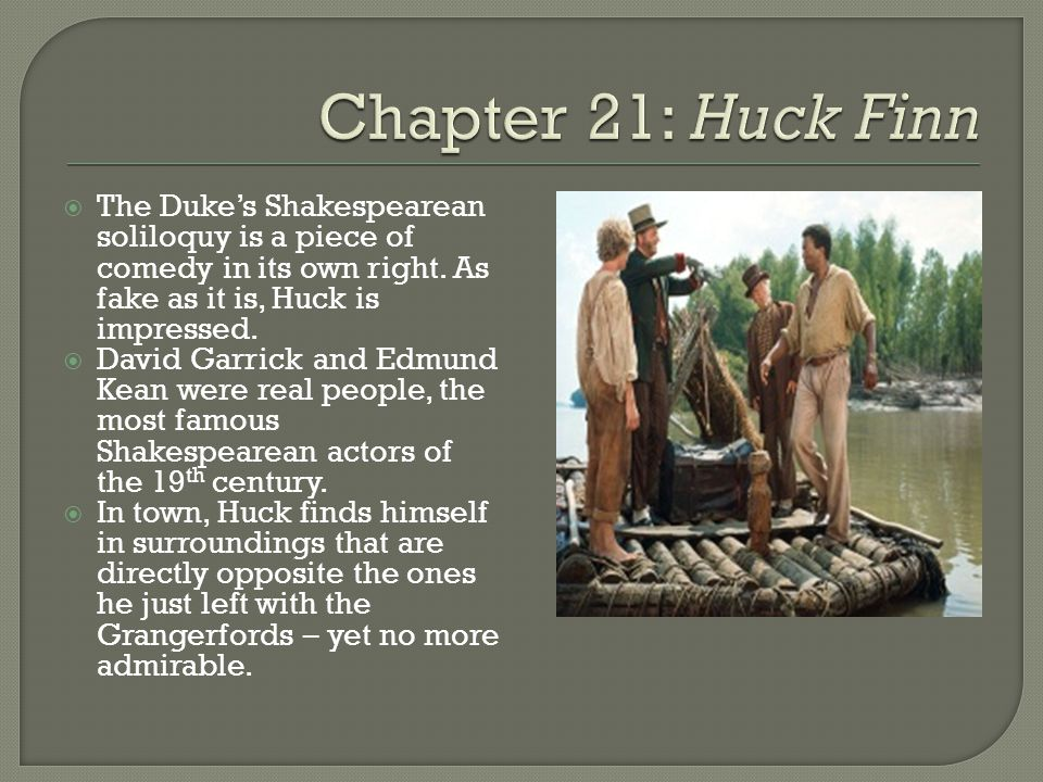 Chapter 21: Huck Finn The Duke's Shakespearean soliloquy is a piece of comedy in its own right. As fake as it is, Huck is impressed.