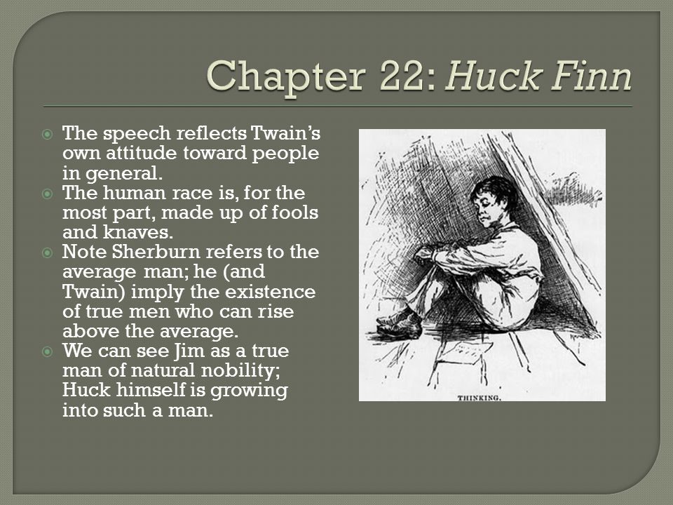 Chapter 22: Huck Finn The speech reflects Twain's own attitude toward people in general.