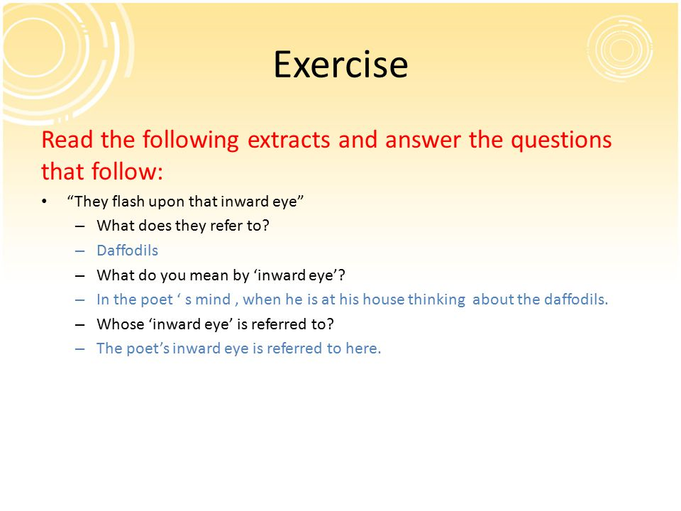 Exercise Read the following extracts and answer the questions that follow: They flash upon that inward eye