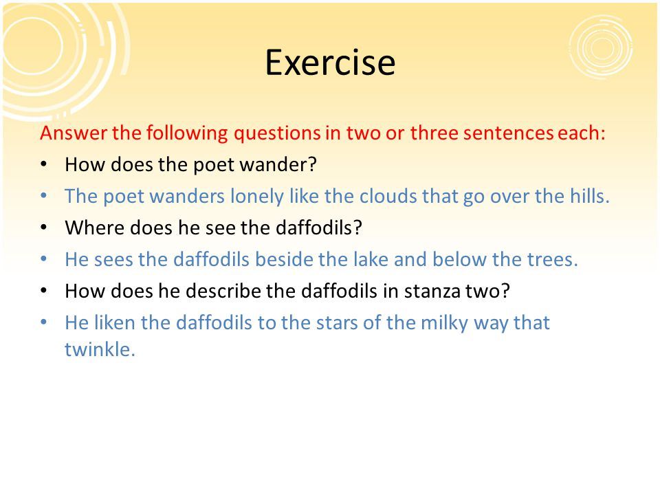 Exercise Answer the following questions in two or three sentences each: How does the poet wander