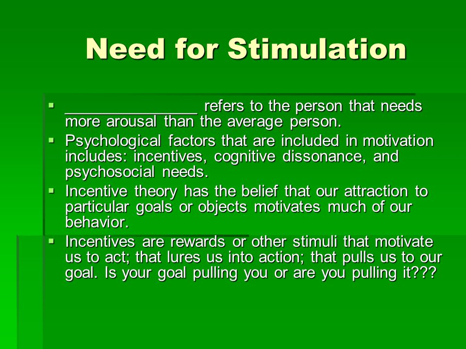 Need for Stimulation _______________ refers to the person that needs more arousal than the average person.