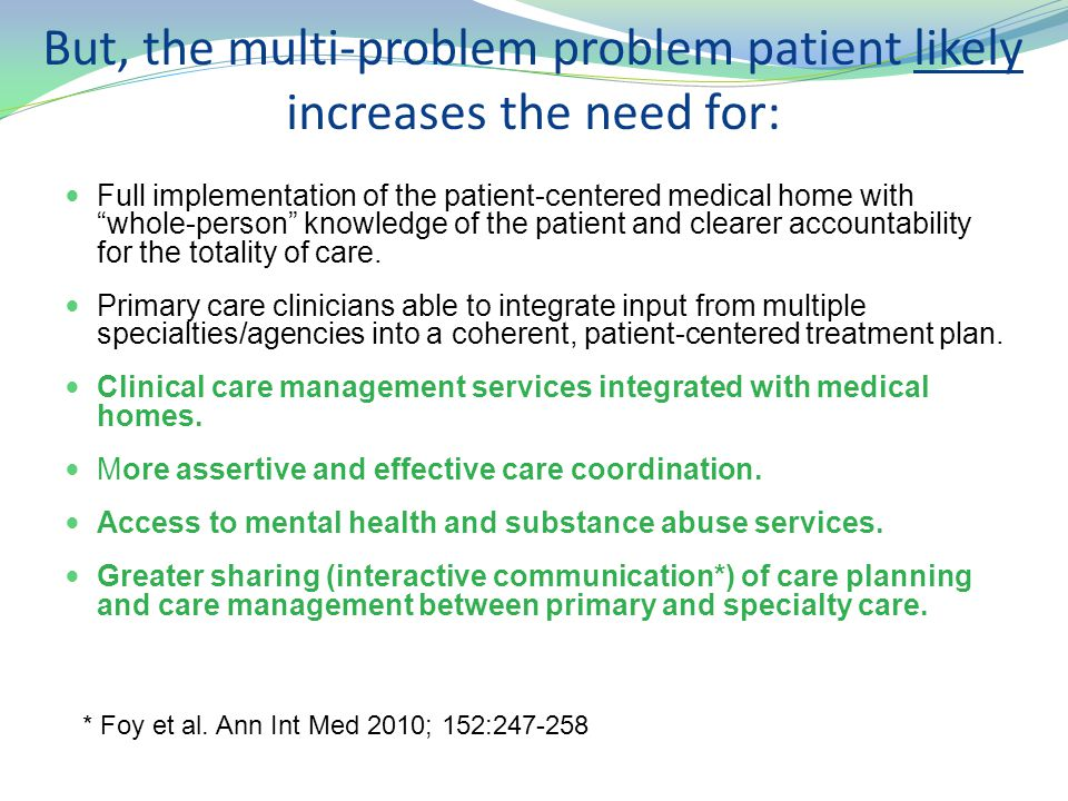 But, the multi-problem problem patient likely increases the need for: