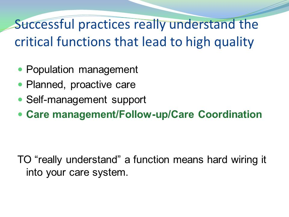 Successful practices really understand the critical functions that lead to high quality