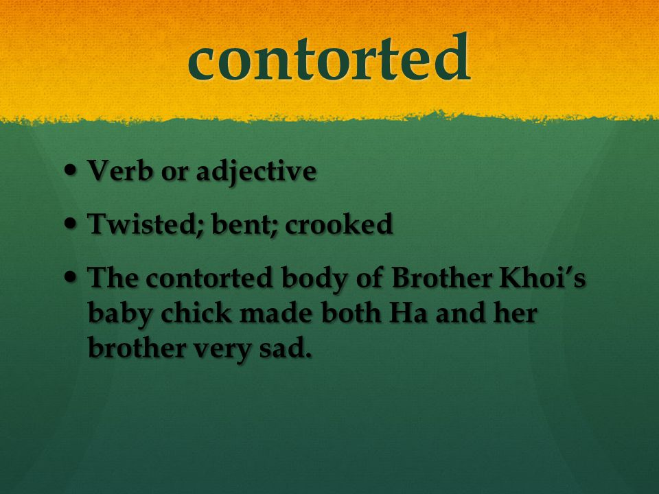 contorted Verb or adjective Twisted; bent; crooked