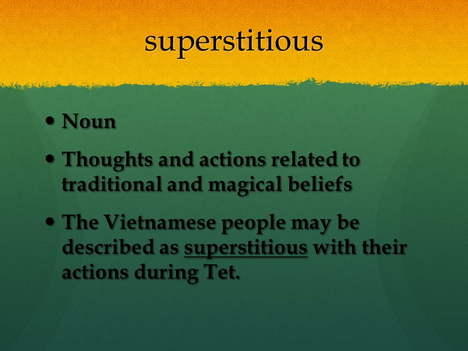 superstitious Noun. Thoughts and actions related to traditional and magical beliefs.
