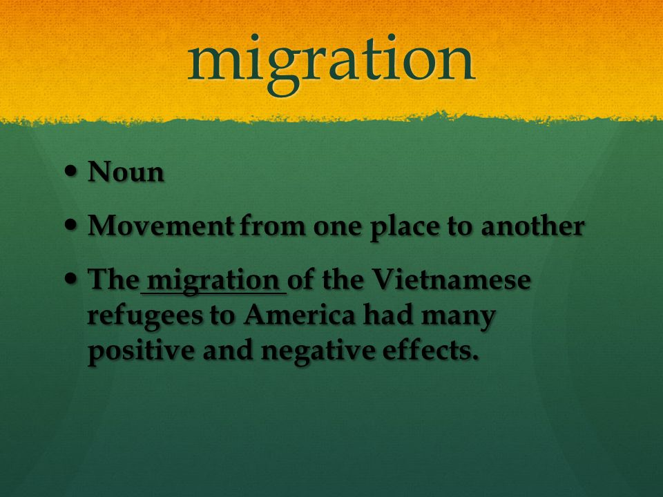 migration Noun Movement from one place to another