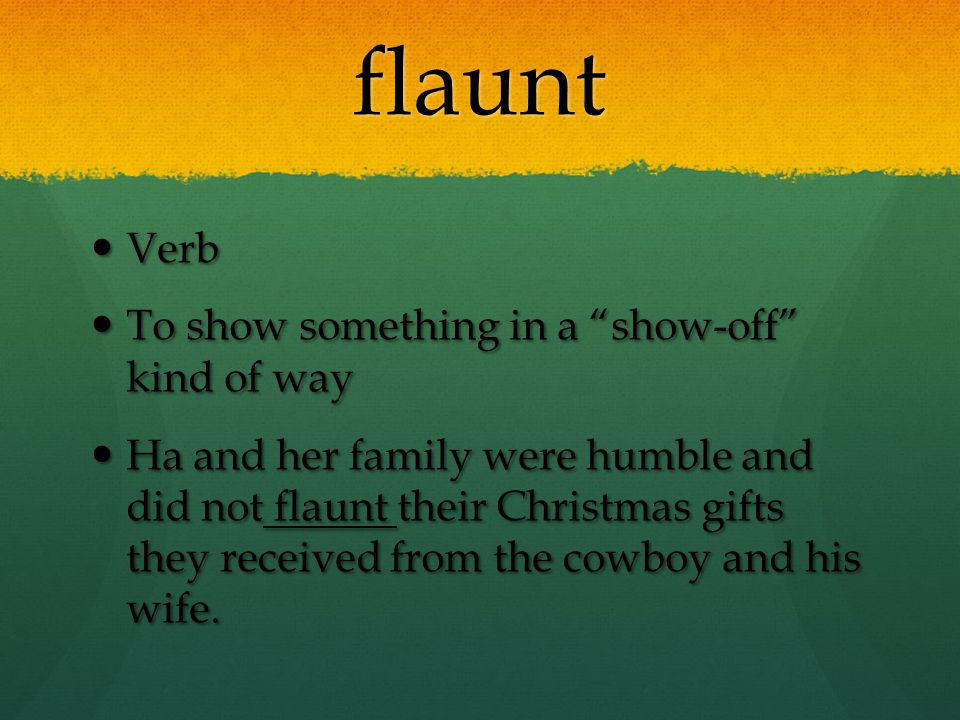 flaunt Verb To show something in a show-off kind of way