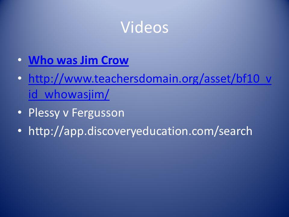 Videos Who was Jim Crow. http://www.teachersdomain.org/asset/bf10_vid_whowasjim/ Plessy v Fergusson.