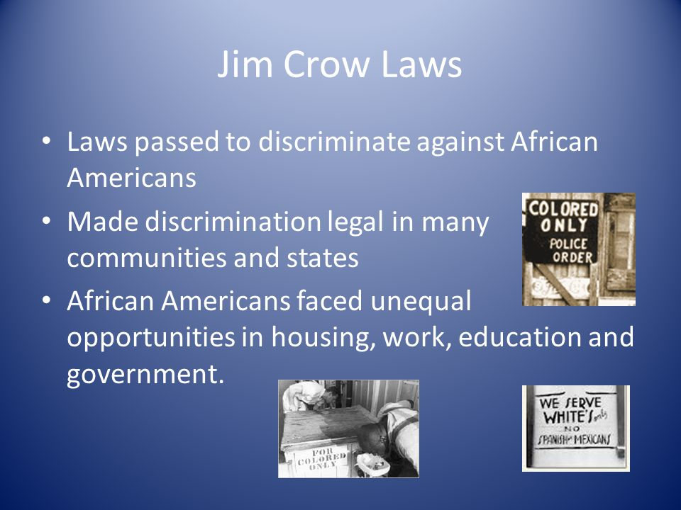 Jim Crow Laws Laws passed to discriminate against African Americans