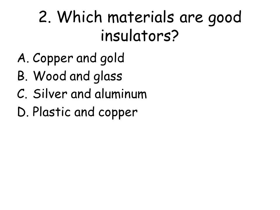 2. Which materials are good insulators