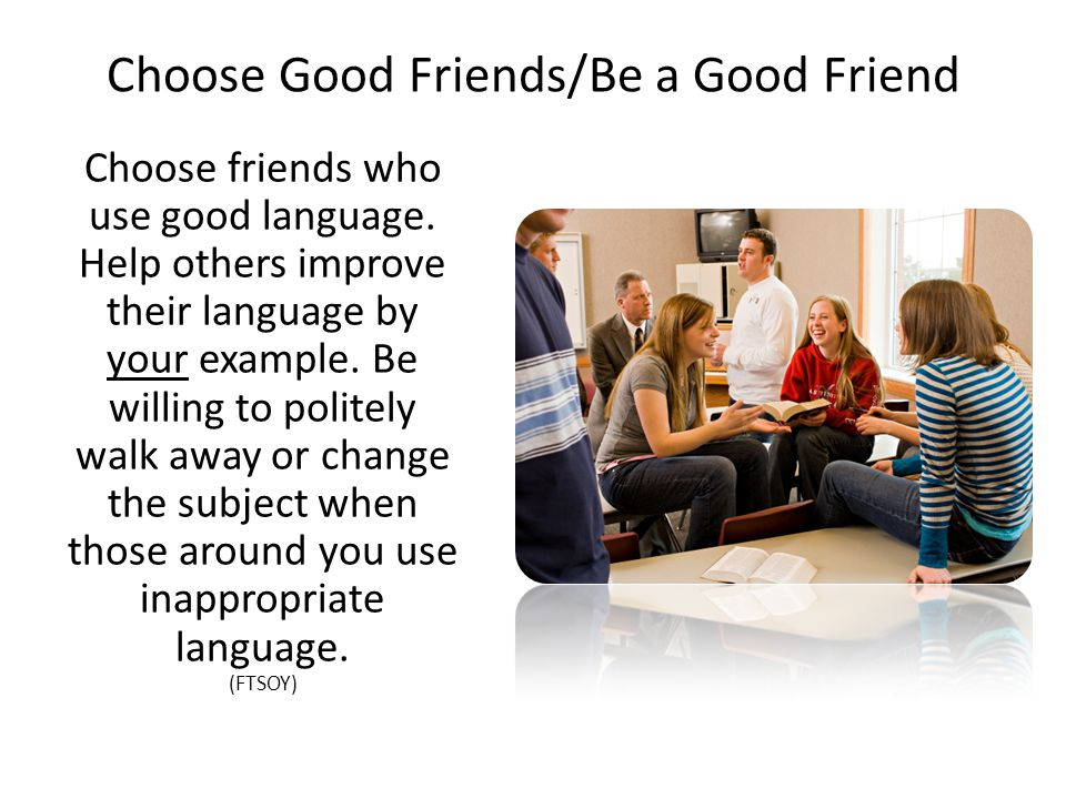 Choose Good Friends/Be a Good Friend