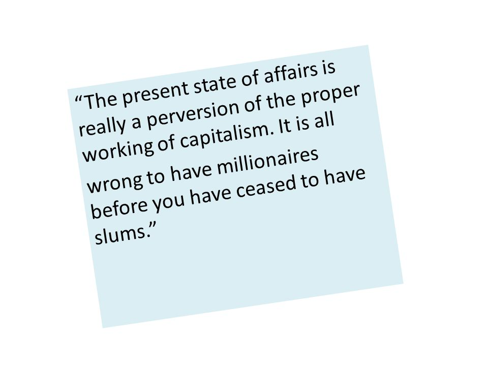 The present state of affairs is really a perversion of the proper working of capitalism.