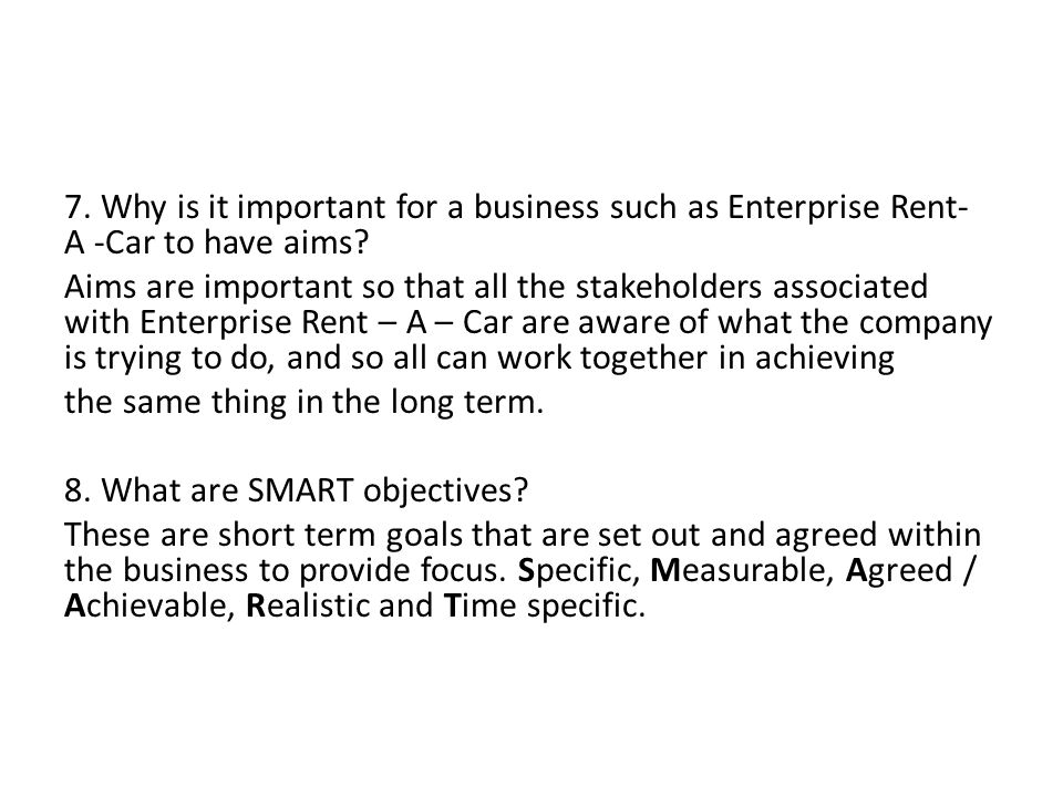 7. Why is it important for a business such as Enterprise Rent- A -Car to have aims