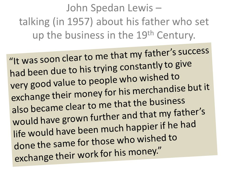 John Spedan Lewis – talking (in 1957) about his father who set up the business in the 19th Century.