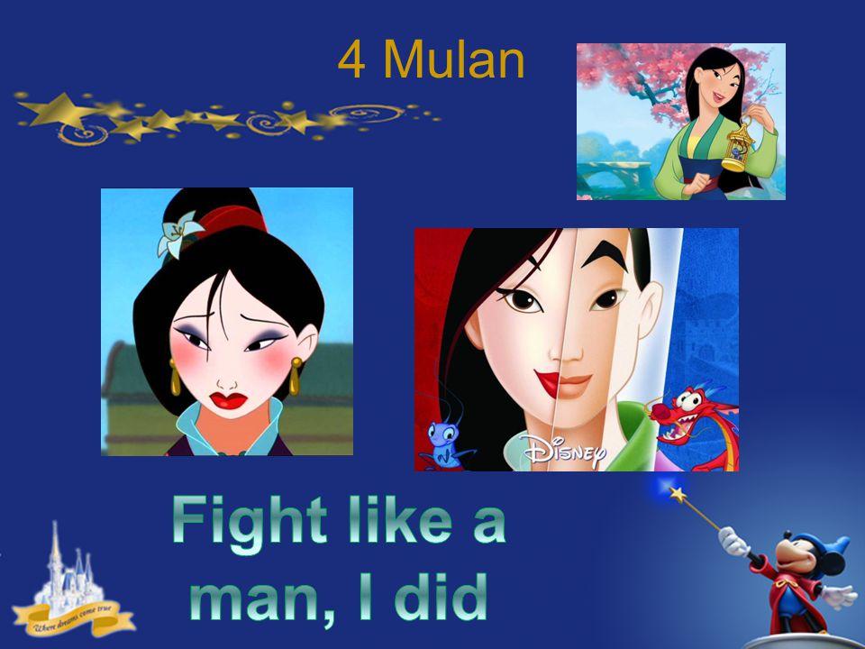 4 Mulan Fight like a man, I did