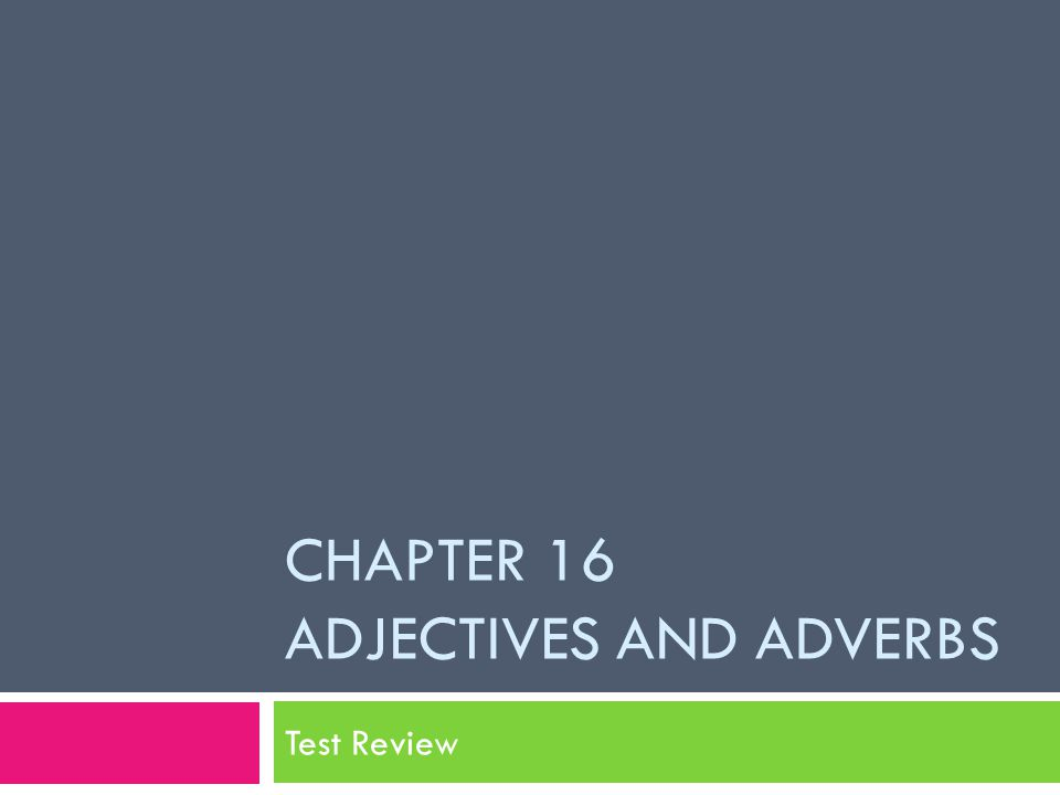 Chapter 16 Adjectives and adVerbs