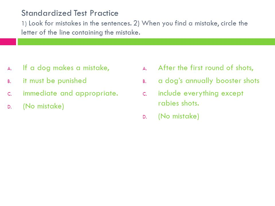 Standardized Test Practice 1) Look for mistakes in the sentences