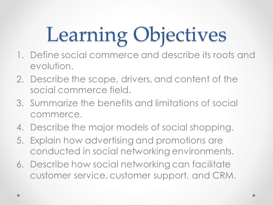 Learning Objectives Define social commerce and describe its roots and evolution.