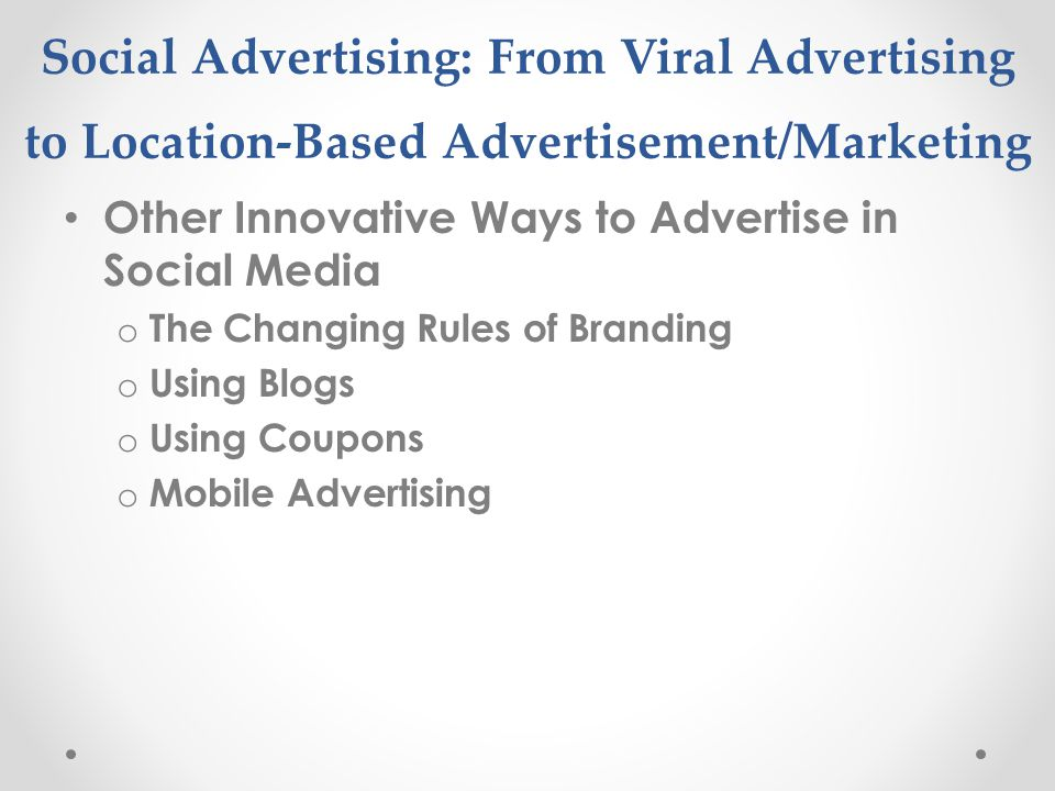 Social Advertising: From Viral Advertising to Location-Based Advertisement/Marketing