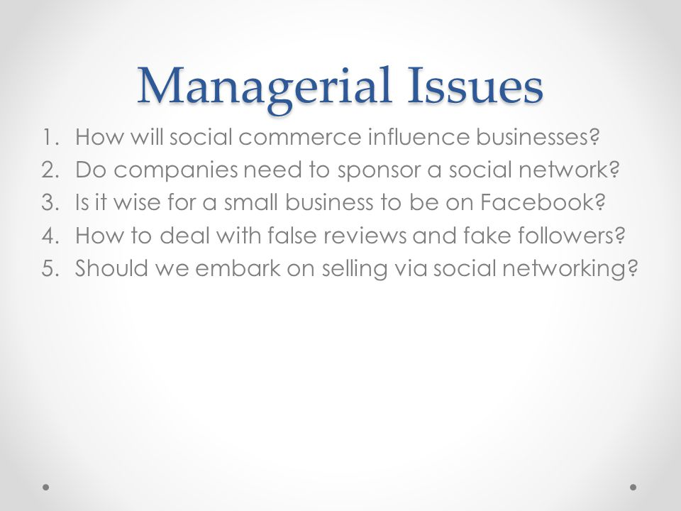 Managerial Issues How will social commerce influence businesses