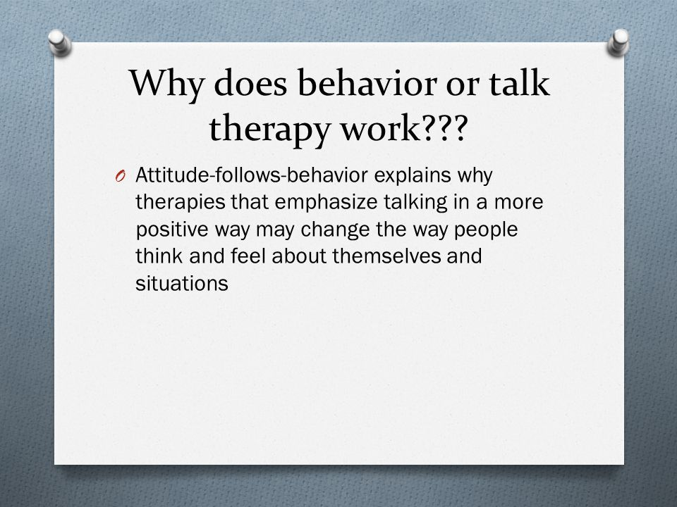 Why does behavior or talk therapy work