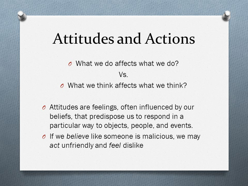Attitudes and Actions What we do affects what we do Vs.