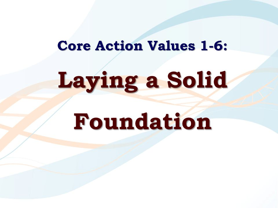 Core Action Values 1-6: Laying a Solid Foundation